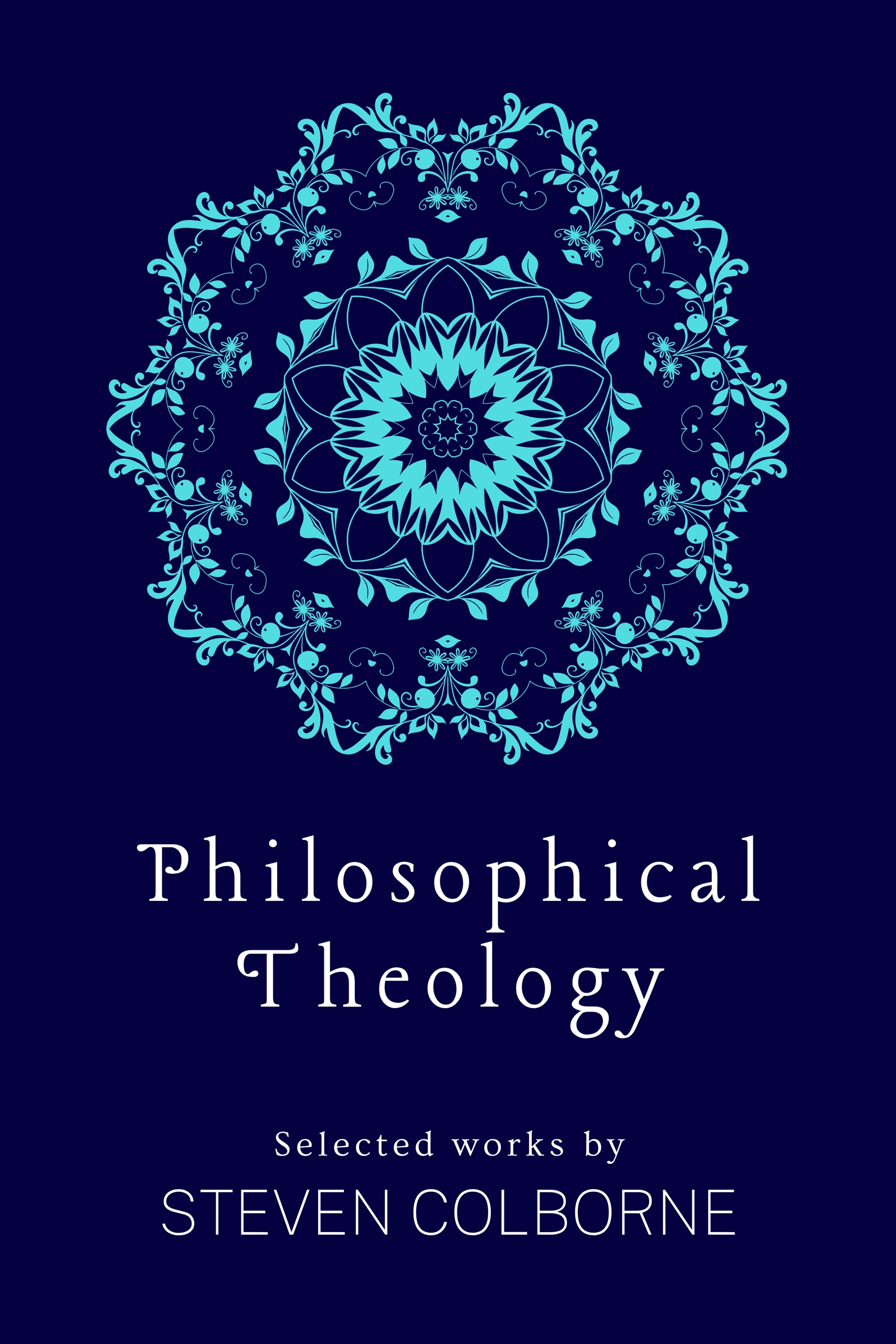 Philosophical Theology compilation by Steven Colborne book cover